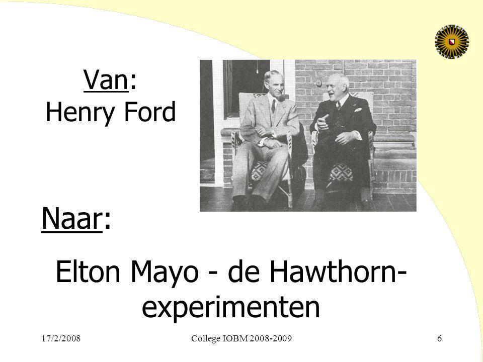 17/2/2008College IOBM 2008-20096 Van: Henry Ford Naar: Elton Mayo - de Hawthorn- experimenten