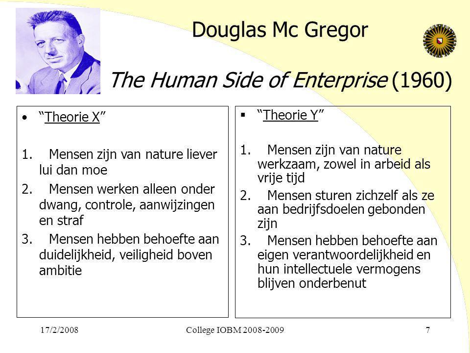 """17/2/2008College IOBM 2008-20097 Douglas Mc Gregor The Human Side of Enterprise (1960)  """"Theorie Y"""" 1. Mensen zijn van nature werkzaam, zowel in arbe"""