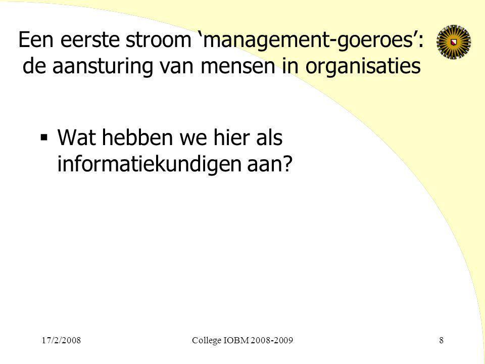 Een tweede stroom 'management-goeroes': de strategie van organisaties  Peter Drucker  Peters & Waterman  Michael Porter  Hamel & Prahalad  Treacy & Wiersma 17/2/2008College IOBM 2008-20099