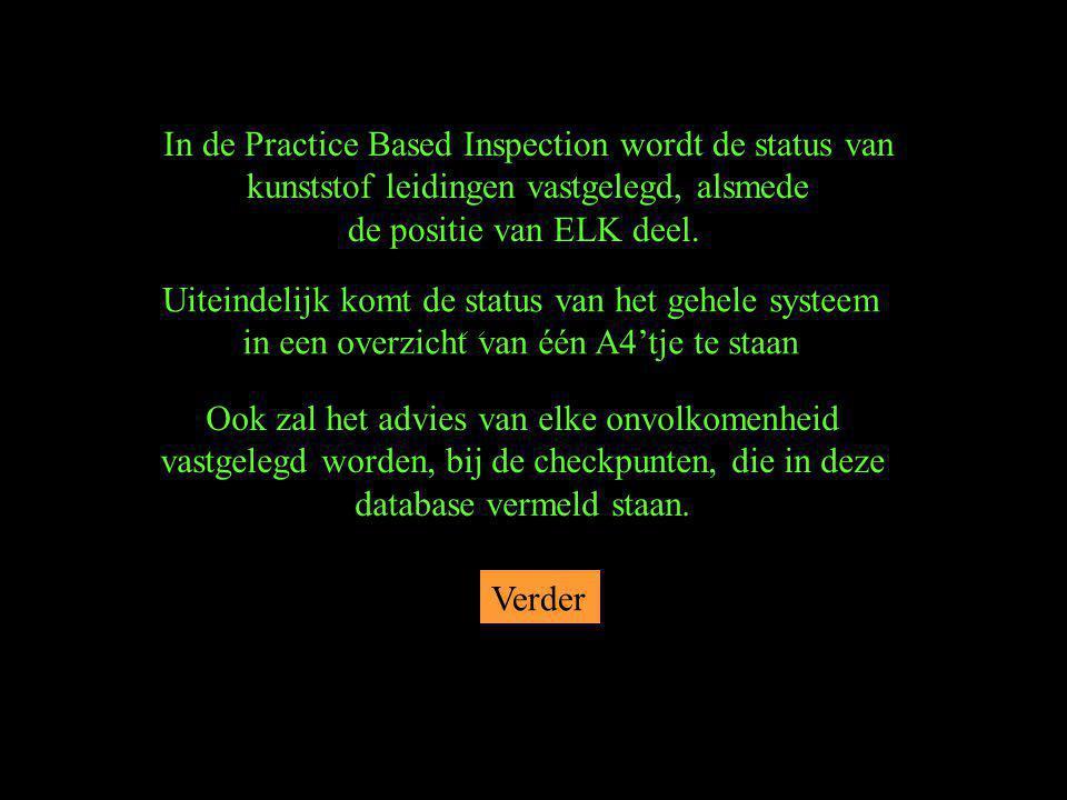 In de Practice Based Inspection wordt de status van kunststof leidingen vastgelegd, alsmede de positie van ELK deel. Verder Uiteindelijk komt de statu