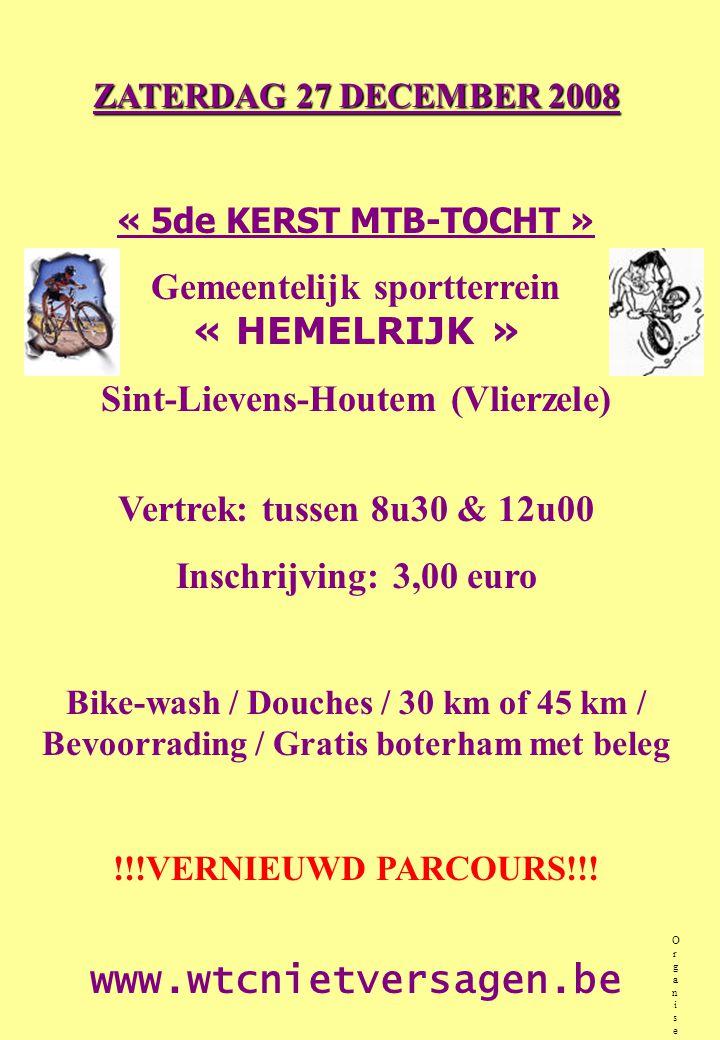 ZATERDAG 27 DECEMBER 2008 « 5de KERST MTB-TOCHT » Gemeentelijk sportterrein « HEMELRIJK » Sint-Lievens-Houtem (Vlierzele) Vertrek: tussen 8u30 & 12u00