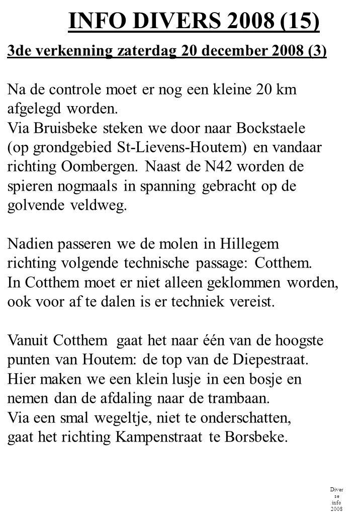INFO DIVERS 2008 (15) Diver se info 2008 3de verkenning zaterdag 20 december 2008 (3) Na de controle moet er nog een kleine 20 km afgelegd worden. Via