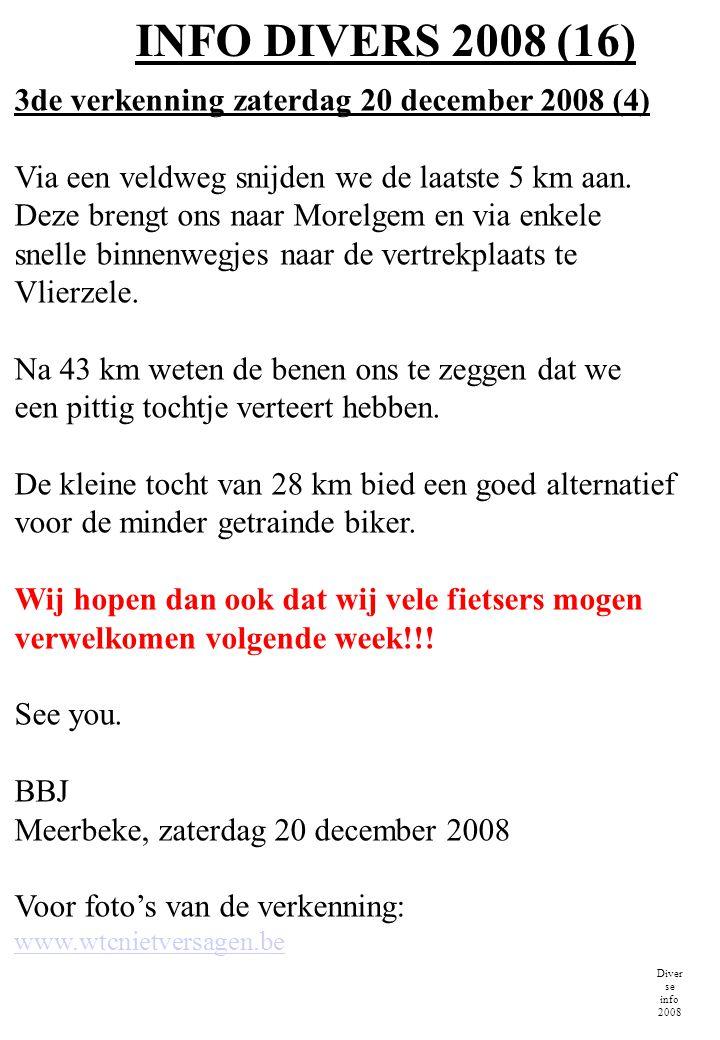 INFO DIVERS 2008 (16) Diver se info 2008 3de verkenning zaterdag 20 december 2008 (4) Via een veldweg snijden we de laatste 5 km aan. Deze brengt ons
