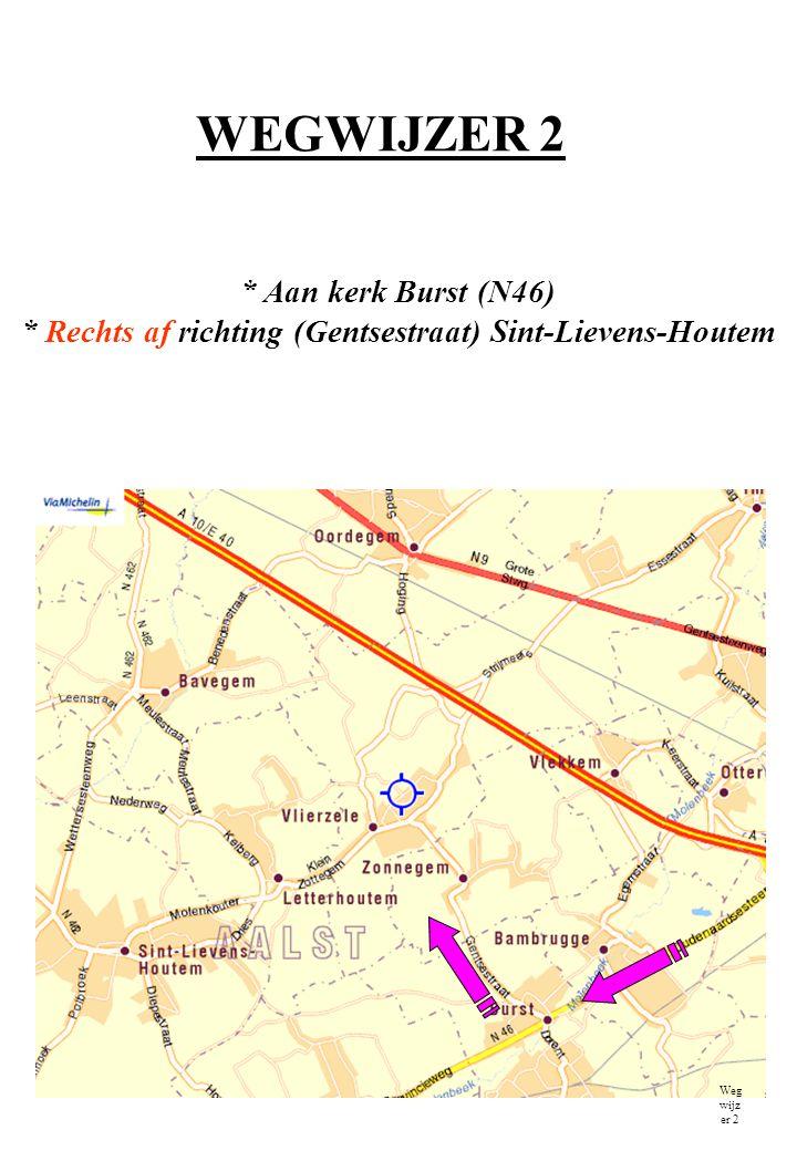 WEGWIJZER 2 * Aan kerk Burst (N46) * Rechts af richting (Gentsestraat) Sint-Lievens-Houtem Weg wijz er 2