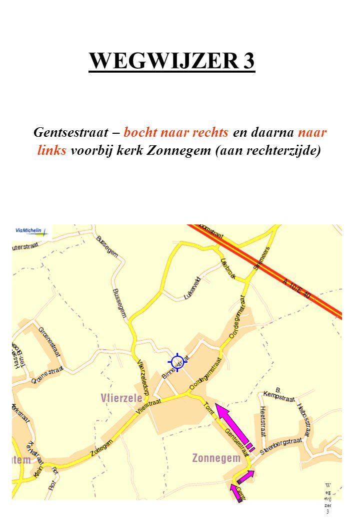 WEGWIJZER 3 Gentsestraat – bocht naar rechts en daarna naar links voorbij kerk Zonnegem (aan rechterzijde) W eg wij zer 3