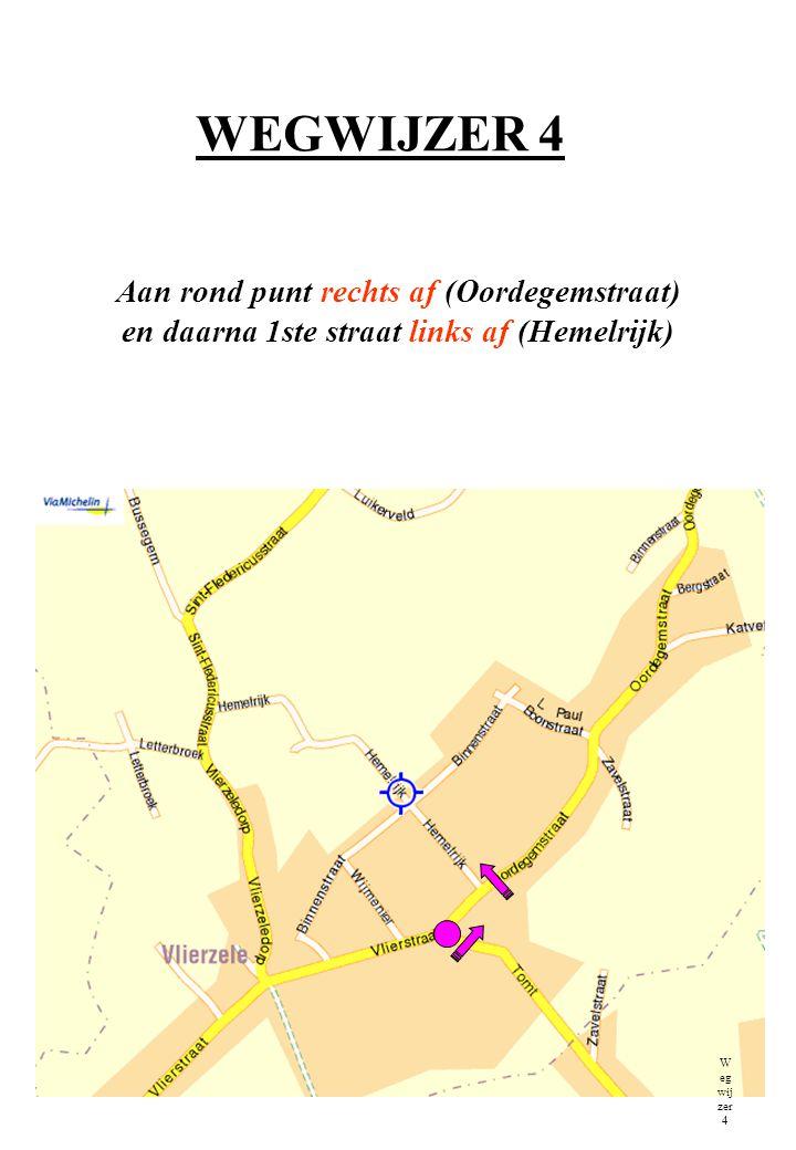 WEGWIJZER 4 Aan rond punt rechts af (Oordegemstraat) en daarna 1ste straat links af (Hemelrijk) W eg wij zer 4