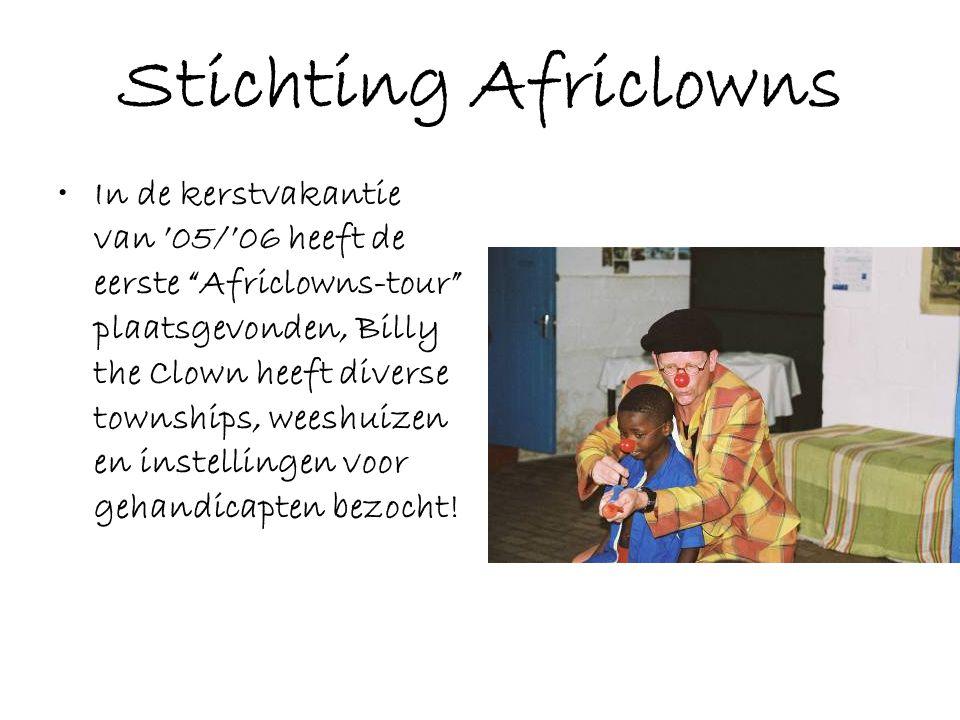 Stichting Africlowns •In de kerstvakantie van '05/'06 heeft de eerste Africlowns-tour plaatsgevonden, Billy the Clown heeft diverse townships, weeshuizen en instellingen voor gehandicapten bezocht!