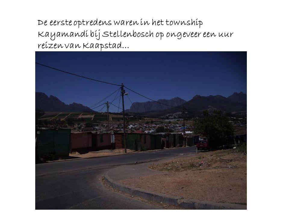 De eerste optredens waren in het township Kayamandi bij Stellenbosch op ongeveer een uur reizen van Kaapstad…