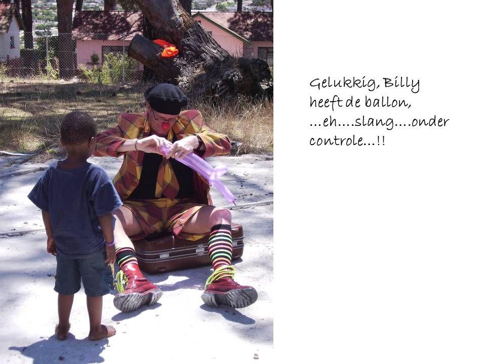 Gelukkig, Billy heeft de ballon, …eh….slang….onder controle…!!