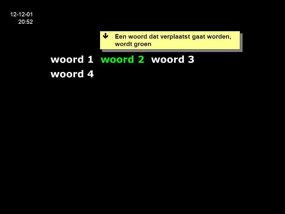 12-12-01 20:52 woord 1 woord 2 woord 3 woord 4  Een woord dat verplaatst gaat worden, wordt groen