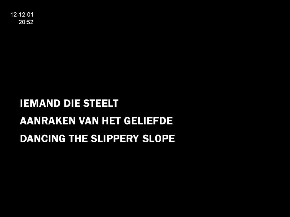 12-12-01 20:52 IEMAND DIE STEELT AANRAKEN VAN HET GELIEFDE DANCING THE SLIPPERY SLOPE