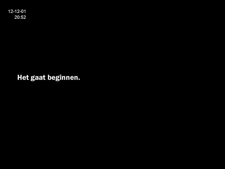 12-12-01 20:52 Het gaat beginnen.