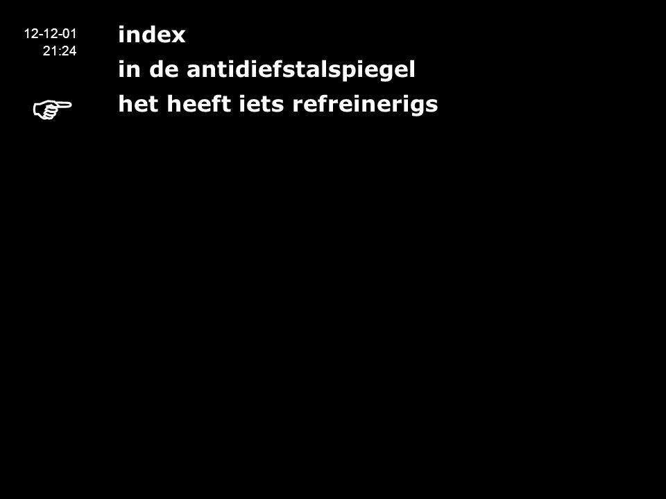 index in de antidiefstalspiegel het heeft iets refreinerigs 12-12-01 21:24 