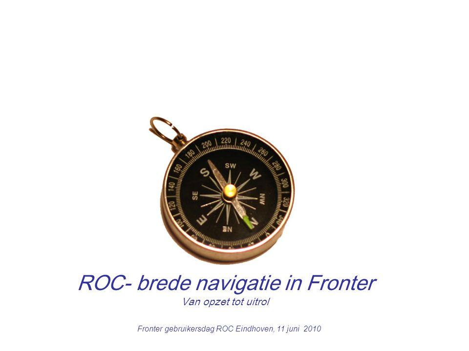 1 ROC- brede navigatie in Fronter Van opzet tot uitrol Fronter gebruikersdag ROC Eindhoven, 11 juni 2010