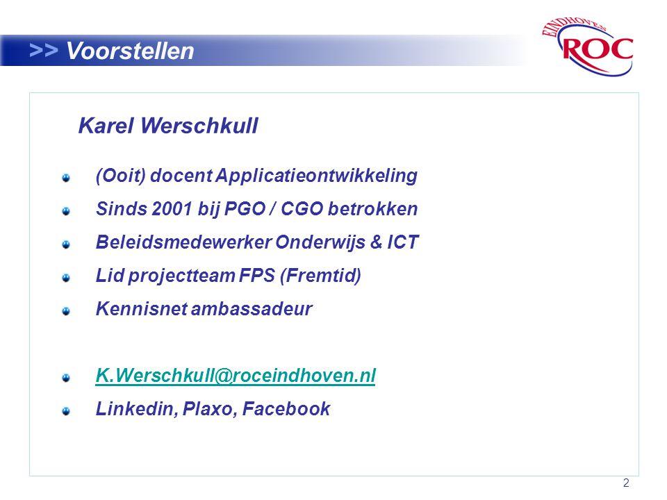 2 >> Voorstellen Karel Werschkull (Ooit) docent Applicatieontwikkeling Sinds 2001 bij PGO / CGO betrokken Beleidsmedewerker Onderwijs & ICT Lid projectteam FPS (Fremtid) Kennisnet ambassadeur K.Werschkull@roceindhoven.nl Linkedin, Plaxo, Facebook