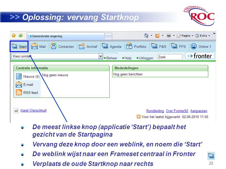 22 >> Oplossing: vervang Startknop De meest linkse knop (applicatie 'Start') bepaalt het gezicht van de Startpagina Vervang deze knop door een weblink, en noem die 'Start' De weblink wijst naar een Frameset centraal in Fronter Verplaats de oude Startknop naar rechts