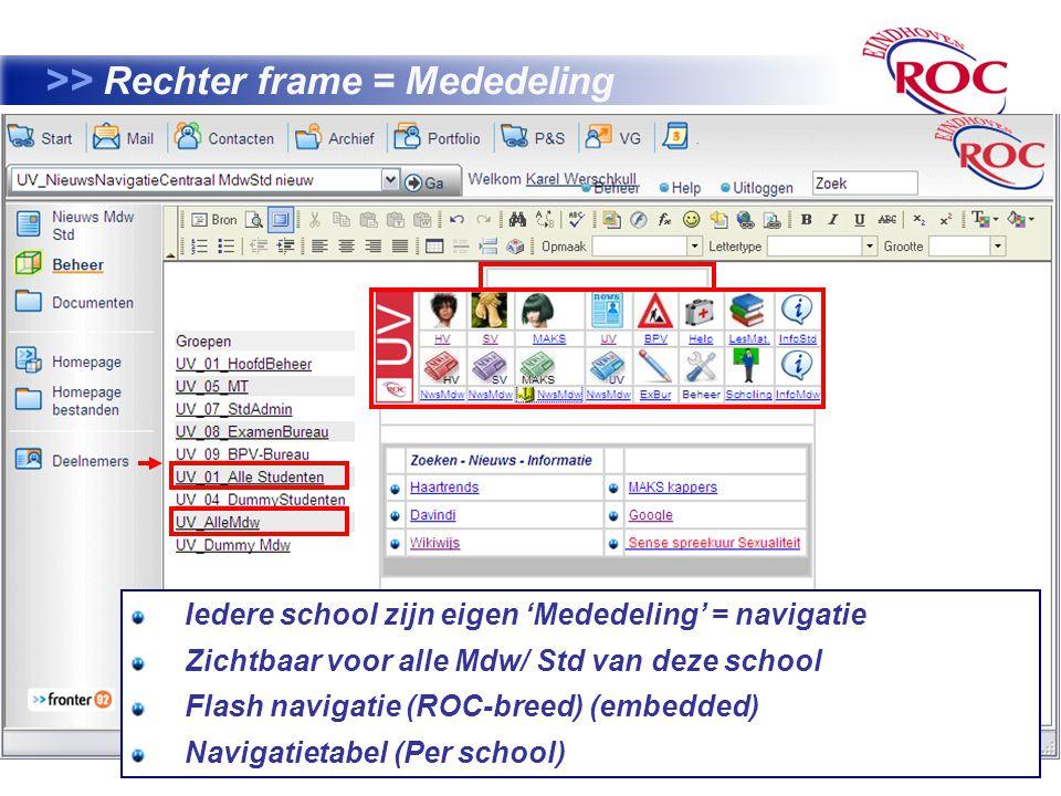 33 >> Rechter frame = Mededeling Iedere school zijn eigen 'Mededeling' = navigatie Zichtbaar voor alle Mdw/ Std van deze school Flash navigatie (ROC-breed) (embedded) Navigatietabel (Per school)