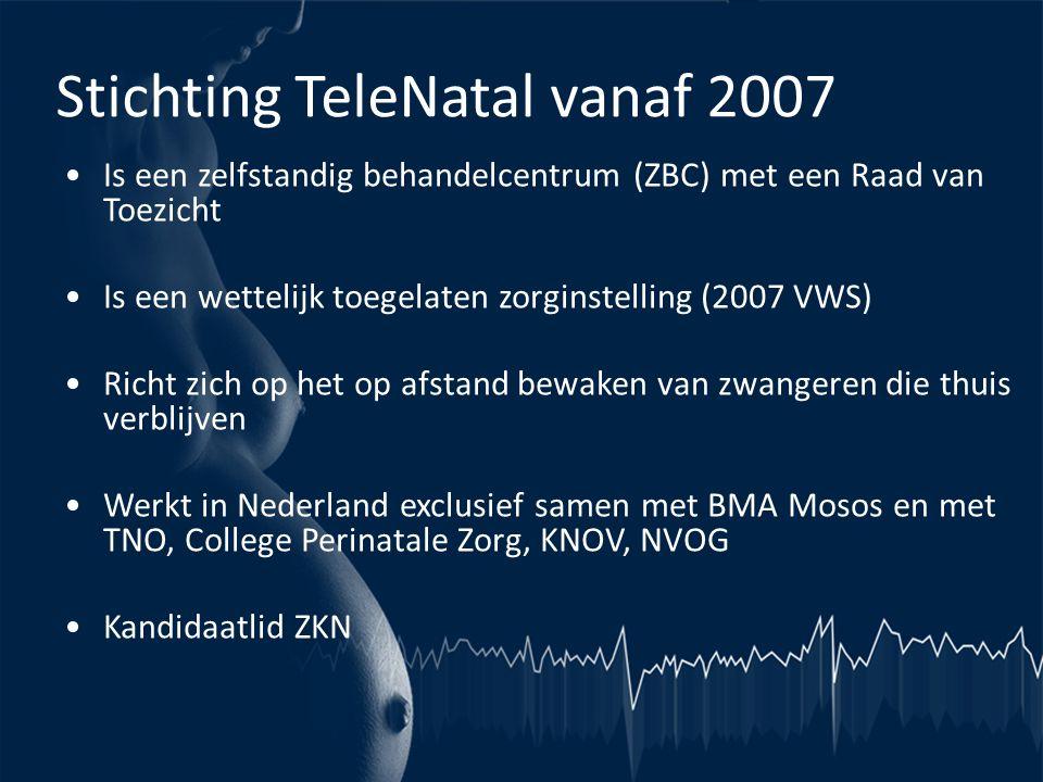 Stichting TeleNatal vanaf 2007 •Is een zelfstandig behandelcentrum (ZBC) met een Raad van Toezicht •Is een wettelijk toegelaten zorginstelling (2007 V