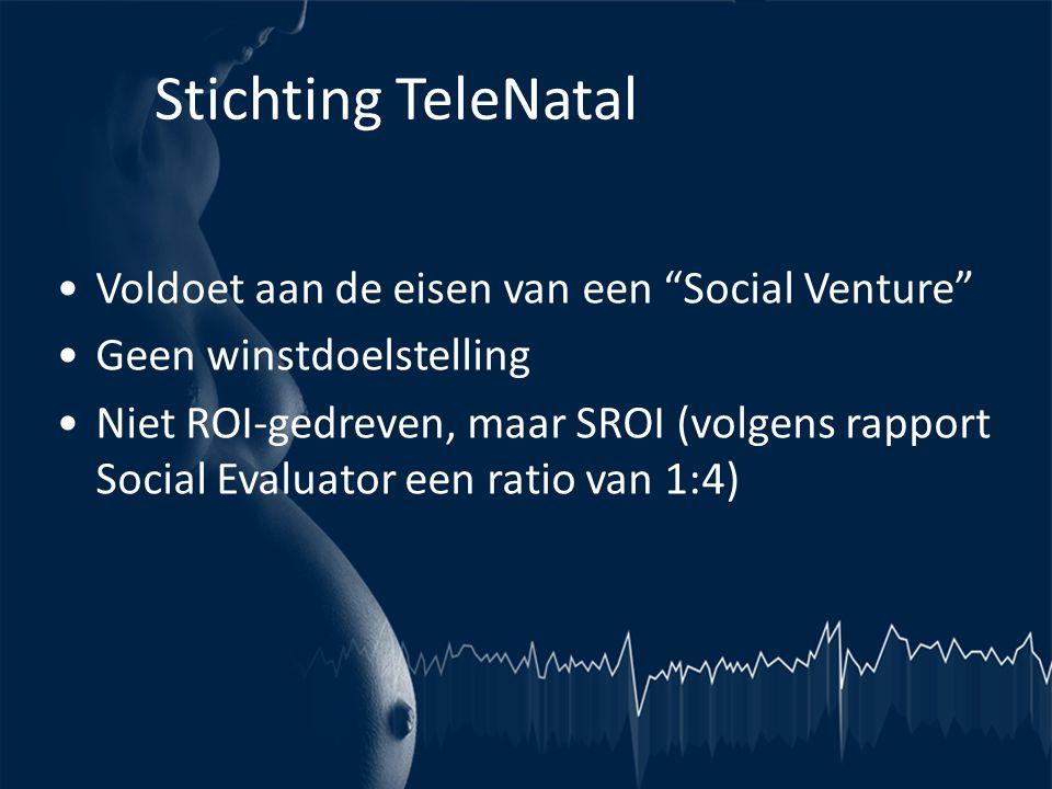 """Stichting TeleNatal •Voldoet aan de eisen van een """"Social Venture"""" •Geen winstdoelstelling •Niet ROI-gedreven, maar SROI (volgens rapport Social Evalu"""