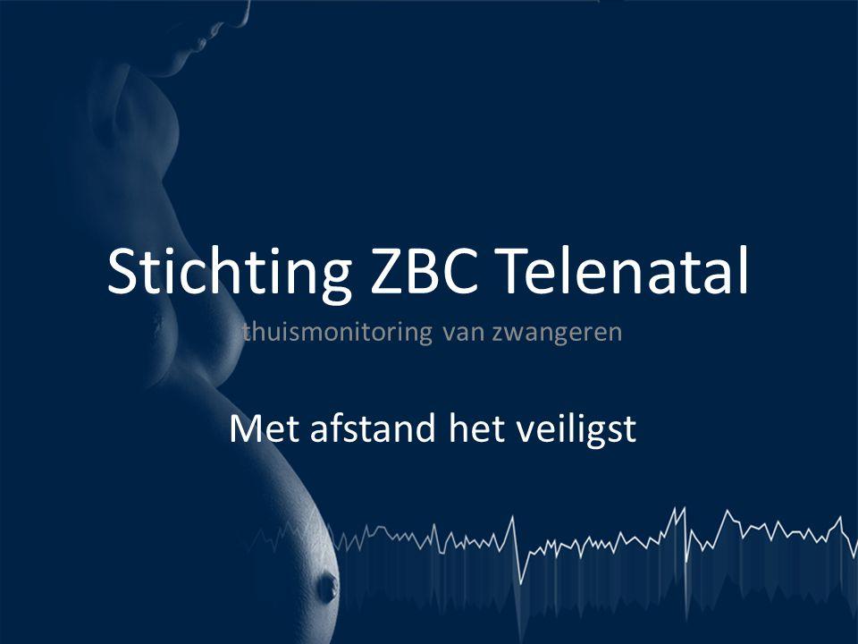 Stichting ZBC Telenatal thuismonitoring van zwangeren Met afstand het veiligst