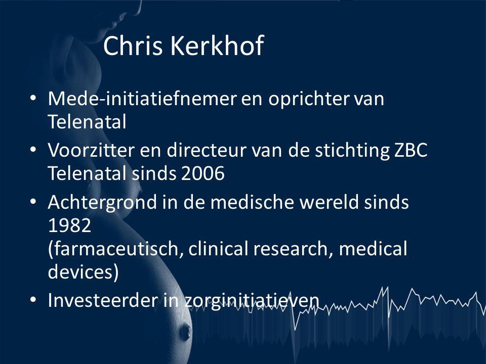 Chris Kerkhof • Mede-initiatiefnemer en oprichter van Telenatal • Voorzitter en directeur van de stichting ZBC Telenatal sinds 2006 • Achtergrond in d