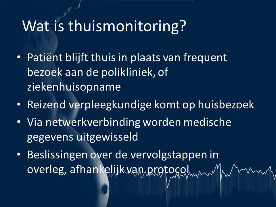 Wat is thuismonitoring? • Patiënt blijft thuis in plaats van frequent bezoek aan de polikliniek, of ziekenhuisopname • Reizend verpleegkundige komt op