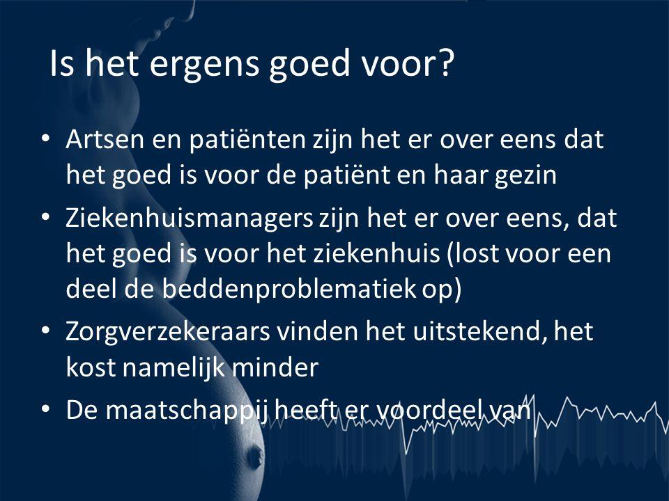 Is het ergens goed voor? • Artsen en patiënten zijn het er over eens dat het goed is voor de patiënt en haar gezin • Ziekenhuismanagers zijn het er ov