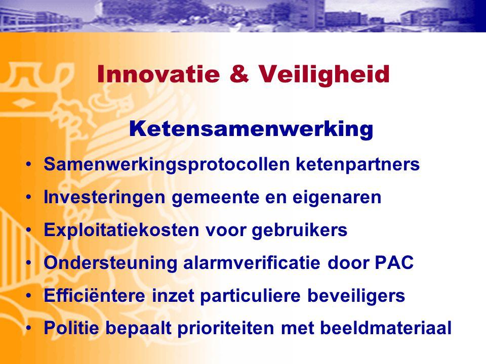 Innovatie & Veiligheid Ketensamenwerking •Samenwerkingsprotocollen ketenpartners •Investeringen gemeente en eigenaren •Exploitatiekosten voor gebruike