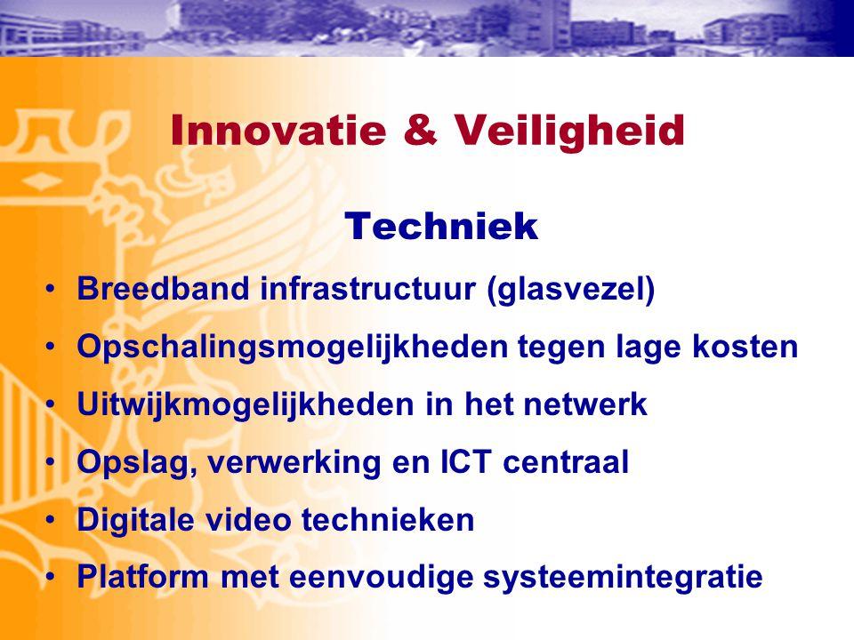 Innovatie & Veiligheid Techniek •Breedband infrastructuur (glasvezel) •Opschalingsmogelijkheden tegen lage kosten •Uitwijkmogelijkheden in het netwerk