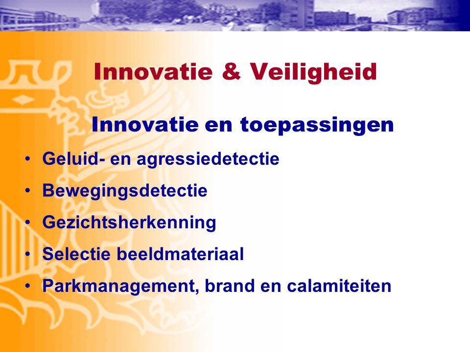 Innovatie & Veiligheid Innovatie en toepassingen •Geluid- en agressiedetectie •Bewegingsdetectie •Gezichtsherkenning •Selectie beeldmateriaal •Parkman
