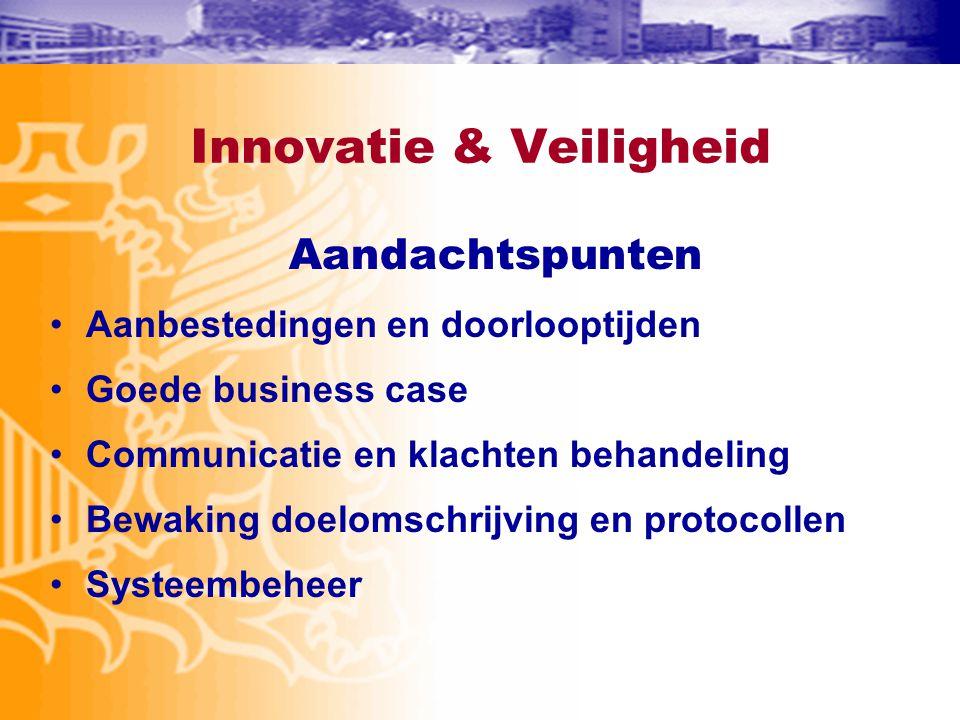 Innovatie & Veiligheid Aandachtspunten •Aanbestedingen en doorlooptijden •Goede business case •Communicatie en klachten behandeling •Bewaking doelomsc