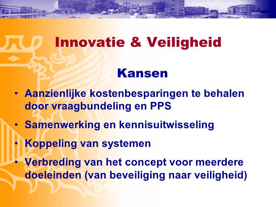 Innovatie & Veiligheid Kansen •Aanzienlijke kostenbesparingen te behalen door vraagbundeling en PPS •Samenwerking en kennisuitwisseling •Koppeling van