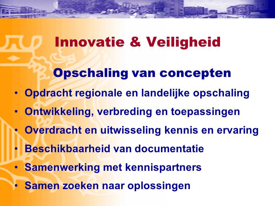 Innovatie & Veiligheid Opschaling van concepten •Opdracht regionale en landelijke opschaling •Ontwikkeling, verbreding en toepassingen •Overdracht en