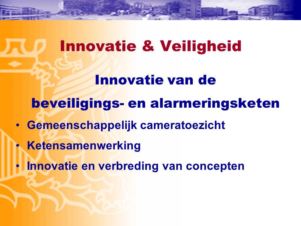 Innovatie van de beveiligings- en alarmeringsketen •Gemeenschappelijk cameratoezicht •Ketensamenwerking •Innovatie en verbreding van concepten