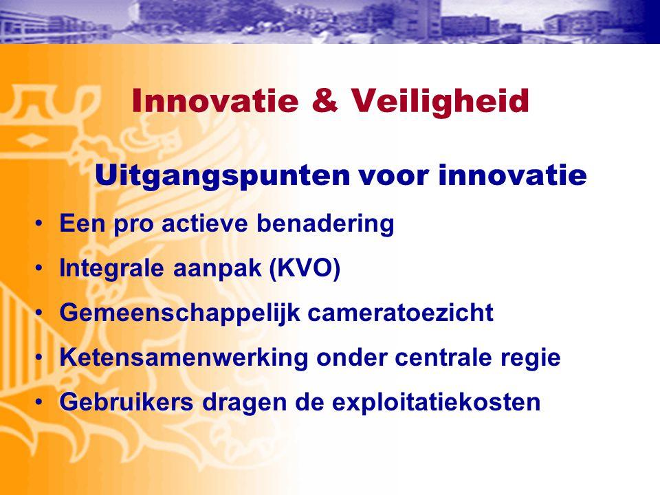 Innovatie & Veiligheid Uitgangspunten voor innovatie •Een pro actieve benadering •Integrale aanpak (KVO) •Gemeenschappelijk cameratoezicht •Ketensamen