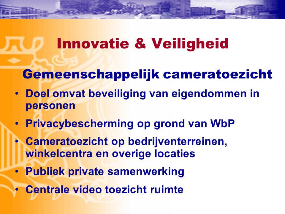 Innovatie & Veiligheid Gemeenschappelijk cameratoezicht •Doel omvat beveiliging van eigendommen in personen •Privacybescherming op grond van WbP •Came