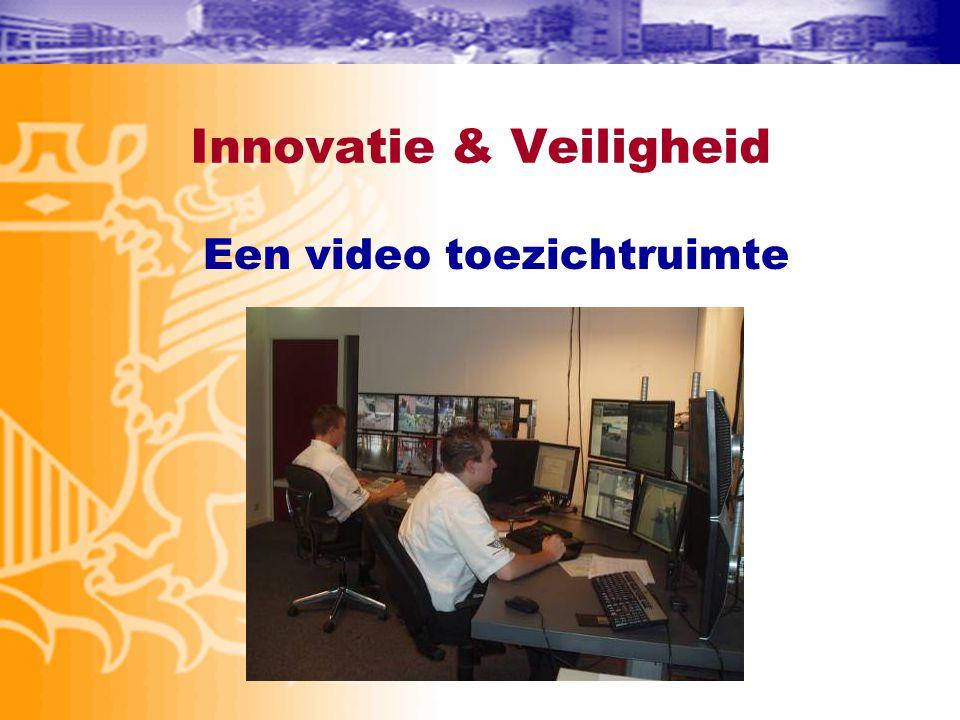 Innovatie & Veiligheid Een video toezichtruimte