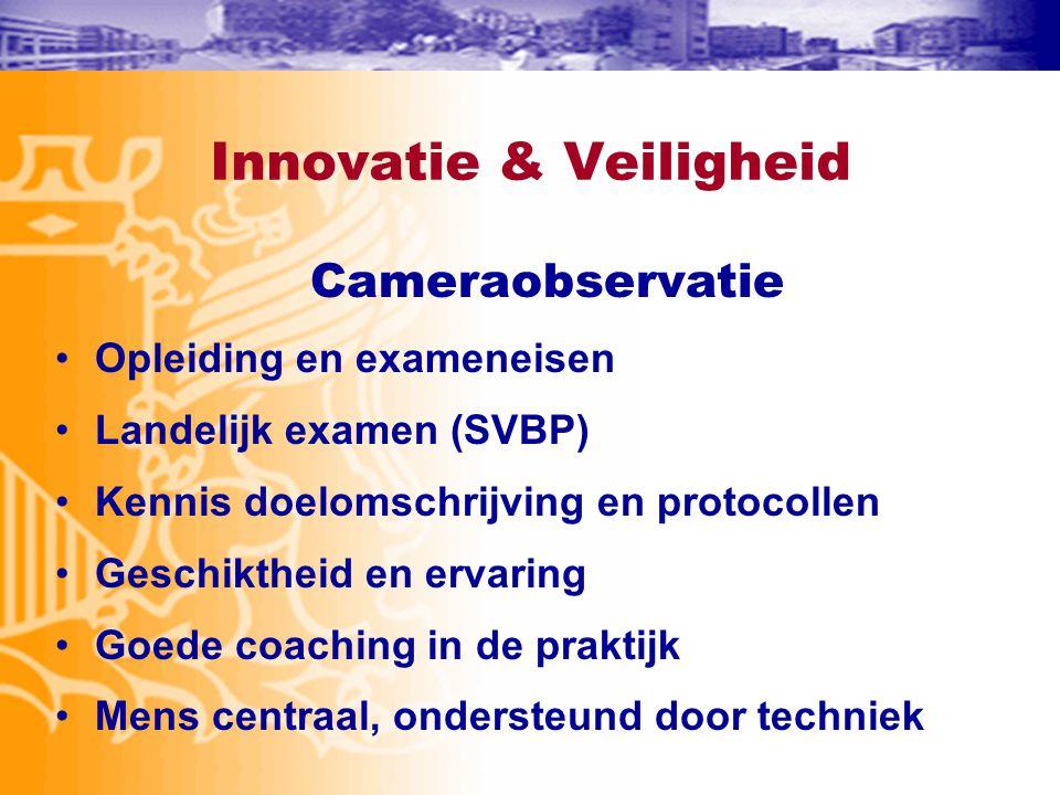 Innovatie & Veiligheid Cameraobservatie •Opleiding en exameneisen •Landelijk examen (SVBP) •Kennis doelomschrijving en protocollen •Geschiktheid en er