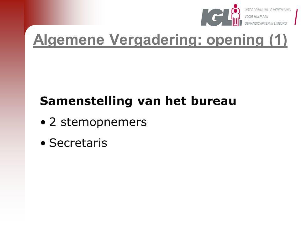 Algemene Vergadering: opening (1) Samenstelling van het bureau •2 stemopnemers •Secretaris