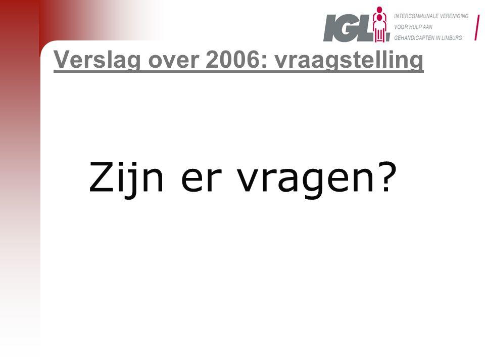 Verslag over 2006: vraagstelling Zijn er vragen?