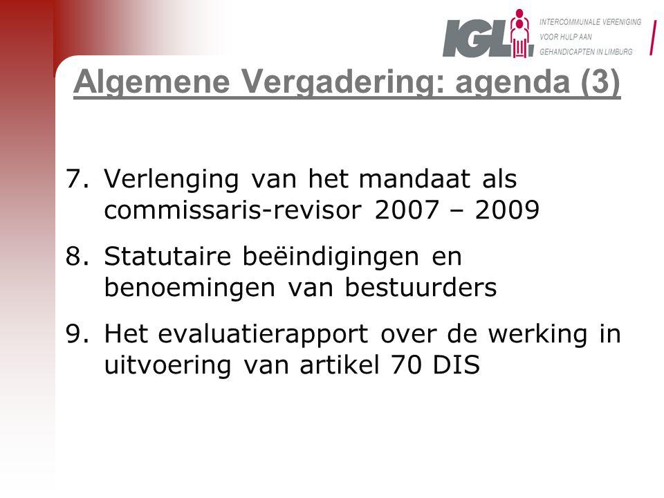 Algemene Vergadering: agenda (3) 7.Verlenging van het mandaat als commissaris-revisor 2007 – 2009 8.Statutaire beëindigingen en benoemingen van bestuurders 9.Het evaluatierapport over de werking in uitvoering van artikel 70 DIS