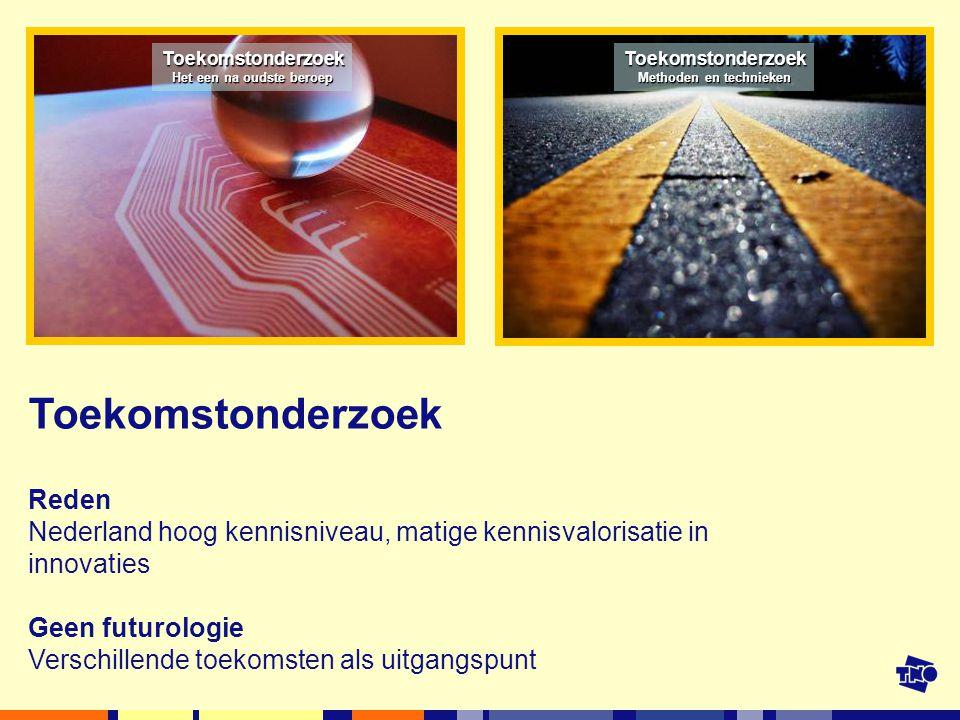 Toekomstonderzoek Het een na oudste beroep Toekomstonderzoek Methoden en technieken Toekomstonderzoek Reden Nederland hoog kennisniveau, matige kennisvalorisatie in innovaties Geen futurologie Verschillende toekomsten als uitgangspunt