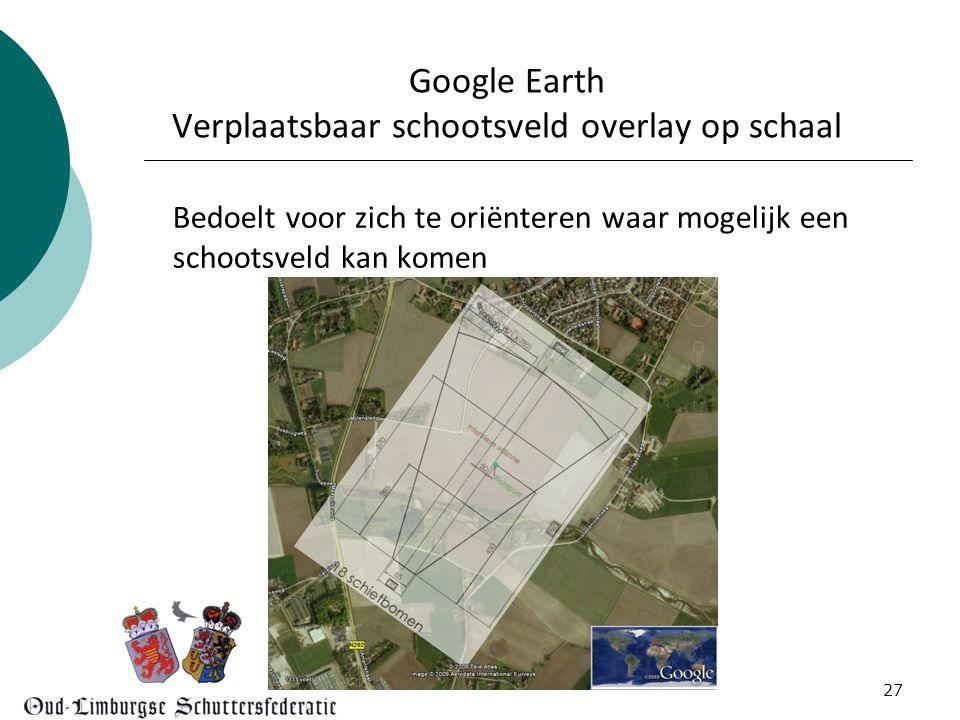 27 Google Earth Verplaatsbaar schootsveld overlay op schaal Bedoelt voor zich te oriënteren waar mogelijk een schootsveld kan komen