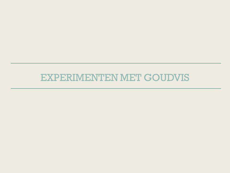 EXPERIMENTEN MET GOUDVIS
