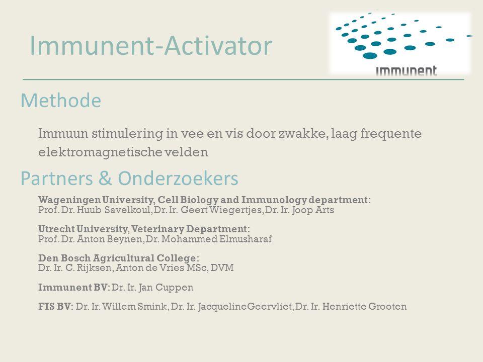 Immunent-Activator Methode Immuun stimulering in vee en vis door zwakke, laag frequente elektromagnetische velden Partners & Onderzoekers Wageningen U
