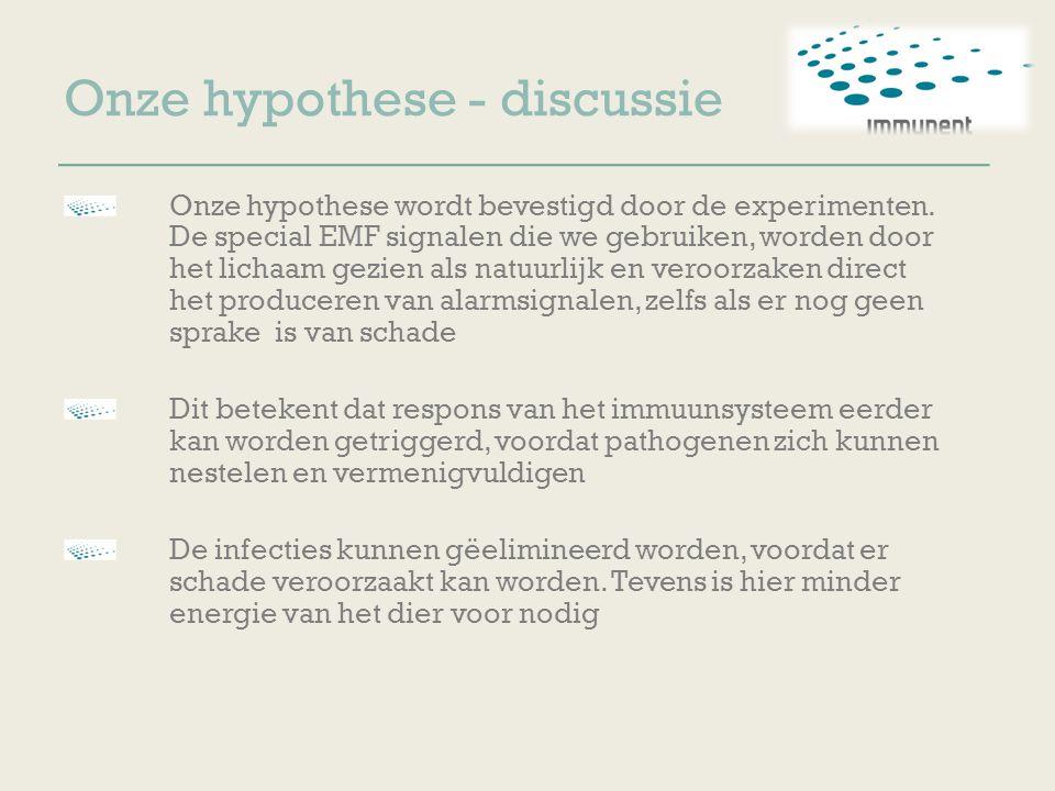 Onze hypothese - discussie Onze hypothese wordt bevestigd door de experimenten. De special EMF signalen die we gebruiken, worden door het lichaam gezi