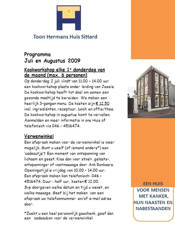 Toon Hermans Huis Sittard EEN HUIS VOOR MENSEN MET KANKER, HUN NAASTEN EN NABESTAANDEN Programma Juli en Augustus 2009 Kookworkshop elke 1 e donderdag van de maand (max.