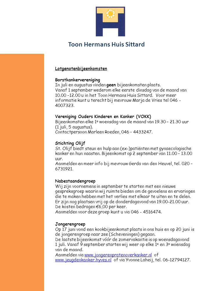 Toon Hermans Huis Sittard Lotgenotenbijeenkomsten Borstkankervereniging In juli en augustus vinden geen bijeenkomsten plaats.