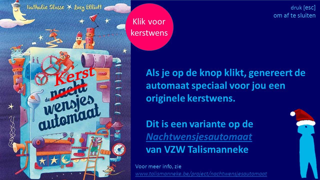 Voor meer info, zie www.talismanneke.be/project/nachtwensjesautomaat www.talismanneke.be/project/nachtwensjesautomaat Klik voor kerstwens Als je op de