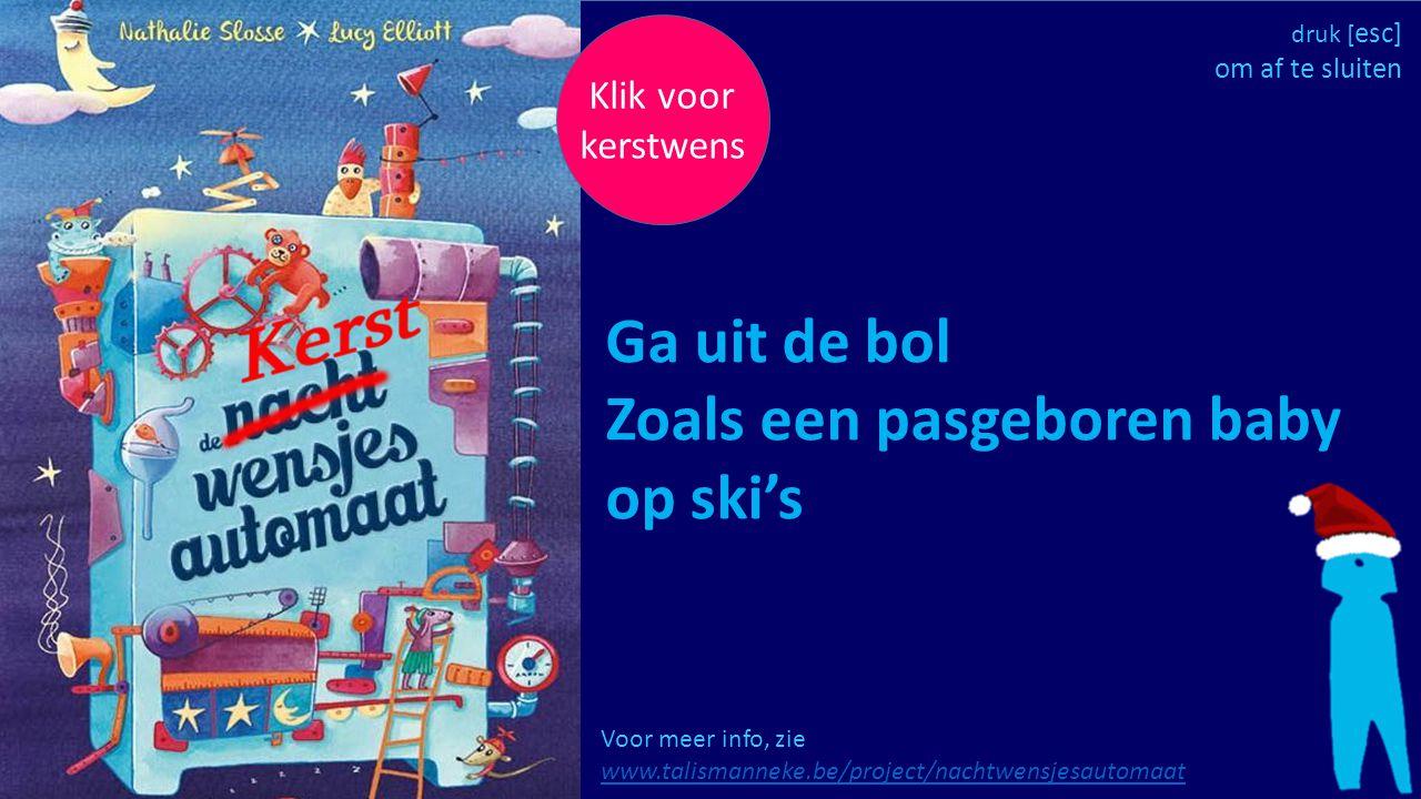 Klik voor kerstwens Voor meer info, zie www.talismanneke.be/project/nachtwensjesautomaat www.talismanneke.be/project/nachtwensjesautomaat Ga uit de bo